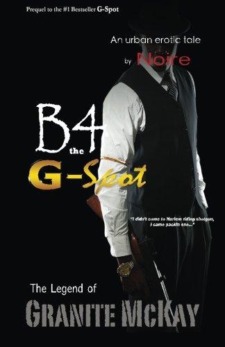 Read Online B4 The G-Spot: The Legend of Granite McKay pdf epub
