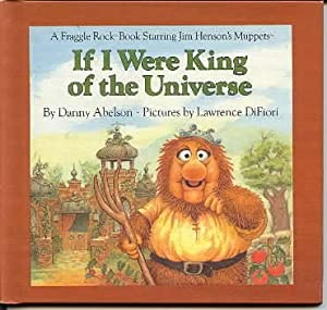 If I Were King of the Universe (A Fraggle Rock Book Starring Jim Henson's Muppets) Danny Abelson and Larry Di Fiori