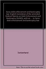 swiss debt enforcement and bankruptcy law english translation of the amended federal statute on. Black Bedroom Furniture Sets. Home Design Ideas