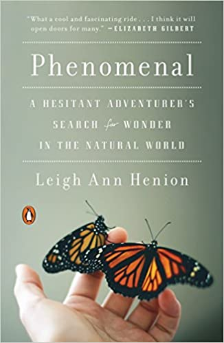 Phenomenal A Hesitant Adventurers Search For Wonder In The Natural