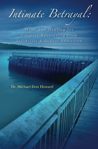 Intimate Betrayal: Hope and Healing for Couples Recovering from Infidelity and Sexual Addiction
