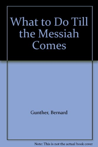 What to Do Till the Messiah Comes