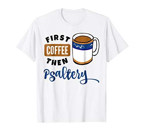 First Coffee Then Psaltery Music Lover Coffee Mug T-Shirt