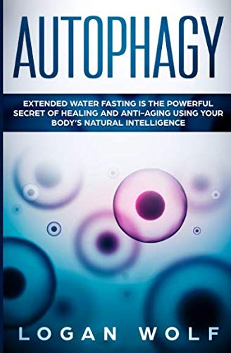 41sxBdyW9PL - AUTOPHAGY: Extended Water Fasting Is The Powerful Secret of Healing and Anti-Aging Using Your Body's Natural Intelligence