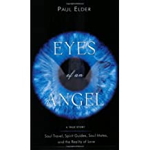 EYES OF AN ANGEL: SOUL TRAVEL, SPIRIT GUIDES, SOUL MATES, AND THE REALITY OF LOVE