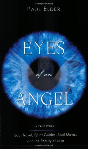 Eyes Of An Angel  Soul Travel  Spirit Guides  Soul Mates  And The Reality Of Love