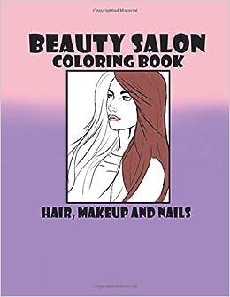 Beauty Salon Coloring Book Hair Makeup And Nails T C Mahala