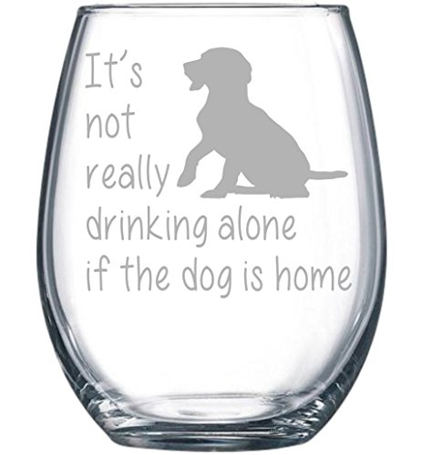 It's not really drinking alone if the dog is home stemless wine glass, 15 oz.(dog) - Laser - Cute Really Glasses