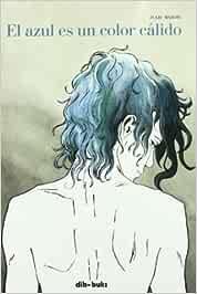 El azul es un color cálido Spanish edition of Blue is the