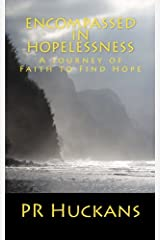 Encompassed in Hopelessness: A Journey of Faith to Find Hope Paperback
