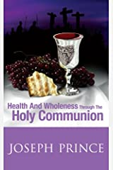 Health And Wholeness Through The Holy Communion Kindle Edition