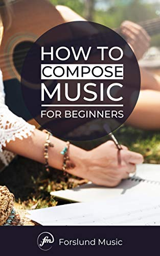 How to Compose Music: For Beginners