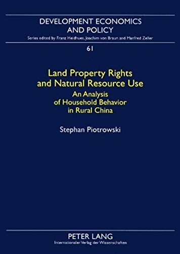 Land Property Rights and Natural Resource Use: An Analysis of Household Behavior in Rural China (Development Economics and Policy) pdf epub