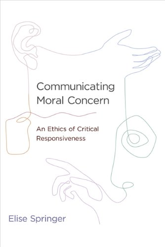 Communicating Moral Concern: An Ethics of Critical Responsiveness (The MIT Press)