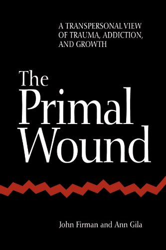 The Primal Wound: A Transpersonal View of Trauma, Addiction, and Growth (SUNY series in the Philosophy of Psychology)
