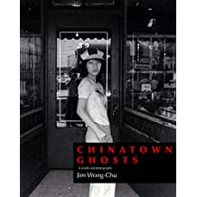 Chinatown Ghosts: The Poems and Photographs of Jim Wong-Chu