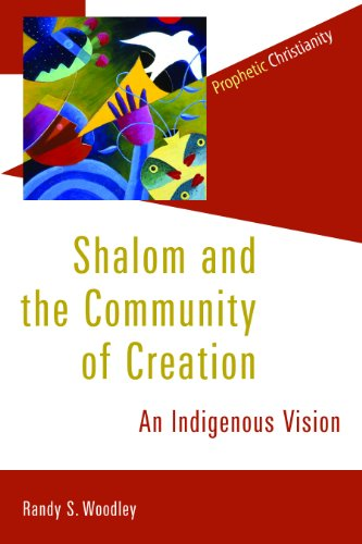 Shalom and the Community of Creation: An Indigenous Vision (Prophetic Christianity Series (PC)) [Randy Woodley] (Tapa Blanda)