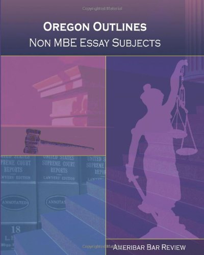 Oregon Outlines, Subject Matter Outlines fro the Non-MBE Subjects Tested on the Oregon Bar Examination PDF