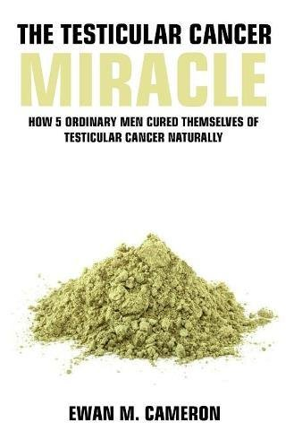 The Testicular Cancer Miracle by Ewan M Cameron