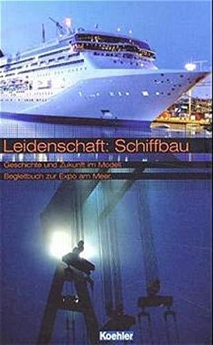 Leidenschaft Schiffbau. Geschichte und Zukunft des Schiffbaus. Begleitbuch zur Expo am Meer.