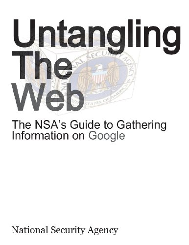 Untangling the Web: The Nsa's Guide to Gathering Information on Google