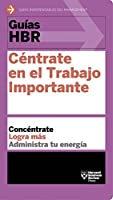 Guías HBR: Céntrate en el trabajo importante (Spanish Edition)