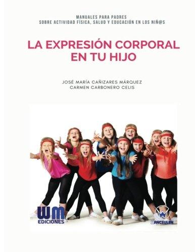 La expresion corporal en tu hijo (Spanish Edition) [Jose Maria Cañizares Marquez - Carmen Carbonero Celis] (Tapa Blanda)