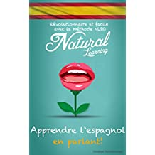 APPRENDRE L'ESPAGNOL EN PARLANT! + LIVRE AUDIO: Cours d'espagnol pour débutant - intermédiaire - avancé. Apprendre et pratiquer l'espagnol, facile et rapide, avec la méthode NLS (French Edition)