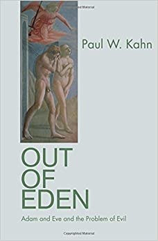Out of Eden: Adam and Eve and the Problem of Evil by Kahn, Paul W.(September 5, 2010)