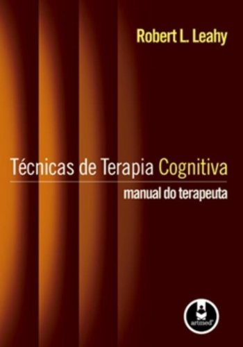 Técnicas de Terapia Cognitiva. Manual do Terapeuta
