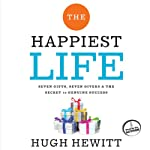 The Happiest Life: Seven Gifts, Seven Givers, and the Secret to Genuine Success | Hugh Hewitt