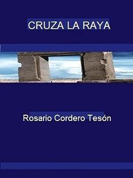 CRUZA LA RAYA (Spanish Edition) by [Tesón, María del Rosario Cordero]