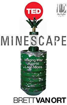 Minescape: Waging War Against Land Mines (TED Books Book 32) by [Van Ort, Brett, Whitney, Joel]