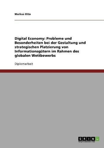 Digital Economy: Probleme und Besonderheiten bei der Gestaltung und strategischen Platzierung von Informationsgütern im Rahmen des globalen Wettbewerbs
