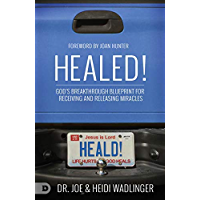 Healed!: God's Breakthrough Blueprint for Receiving and Releasing Miracles