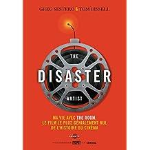 The Disaster Artist: Ma vie avec The Room, le film le plus génialement nul de l'histoire du cinéma (French Edition)