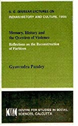 Memory, history, and the question of violence: Reflections on the reconstruction of partition (Sakharam Ganesh Dueskar lectures on Indian history and culture)
