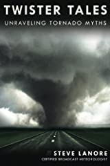 Twister Tales: Unraveling Tornado Myths by Steve LaNore (2014-08-22) Paperback