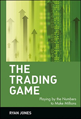 The Trading Game: Playing by the Numbers to Make Millions by Ryan Jones