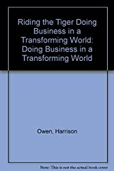 Riding the Tiger Doing Business in a Transforming World: Doing Business in a Transforming World