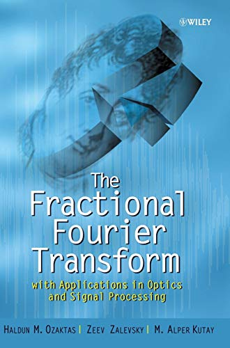 The Fractional Fourier Transform: with Applications in Optics and Signal Processing (Application Of Fourier Transform In Signal Processing)