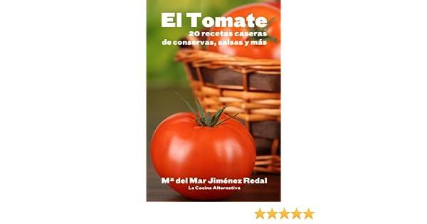 EL TOMATE: 20 recetas caseras de conservas, salsas y más (Spanish Edition) - Kindle edition by María del Mar Jiménez Redal, Louma Sader Bujana DDS.