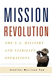 Mission Revolution: The U.S. Military and Stability Operations (Columbia Studies in Terrorism and Irregular Warfare)