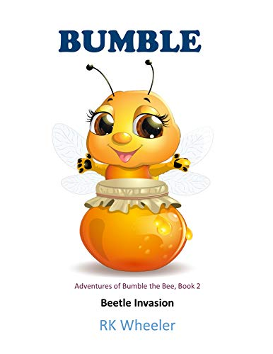 Bumble: Beetle Invasion (Adventures of Bumble the Bee Book 2) by [Wheeler, RK]