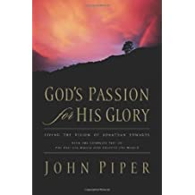 By John Piper - Gods Passion for His Glory: Living the Vision of Jonathan Edwards (With the Complete Text of The End for Which God Created the World)