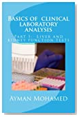Basics of  clinical laboratory analysis: Part 1:  Liver and kidney function tests (Volume 1)