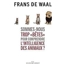 Sommes-nous trop « bêtes » pour comprendre l'intelligence des animaux ? (French Edition)