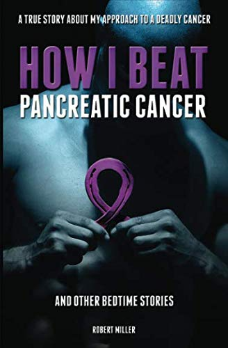 How I Beat Pancreatic Cancer: And Other Bedtime Stories by Robert Miller