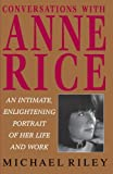 Conversations with Anne Rice: An Intimate, Enlightening Portrait of Her Life and Work