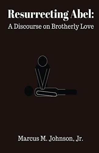 Resurrecting Abel A Discourse On Brotherly Love By Johnson Marcus